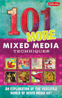 101 More Mixed Media Techniques: An Exploration of the Versatile World of Mixed Media Art by Heather Greenwood, Cherril Doty, Marsh Scott (Spiral bound, 2016)