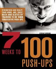 7 Weeks to 100 Push-Ups: Strengthen and Sculpt Your Arms, Abs, Chest, Back and G