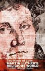 Two Kinds of Love: Martin Luther's Religious World by Tuomo Mannermaa (Paperback, 2010)