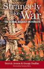 Strangely Like War: The Global Assault on Forests by Derrick Jensen, George Draffan (Paperback, 1990)