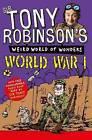 Tony Robinson's Weird World of Wonders - World War I by Sir Tony Robinson (Paperback, 2013)