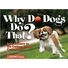Why Do Dogs Do That?: Real Answers to the Curious Things Canines Do? by Kim Campbell Thornton (Paperback, 2010)