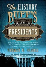 History Buff's Guides: The History Buff's Guide to the Presidents : Top Ten Rankings of the Best, Worst, Largest and Most Controversial Facets of the American Presidency by Thomas R. Flagel (2012, Paperback, New Edition)