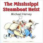 The Mississippi Steamboat Heist by Michael Harvey (Paperback, 2013)