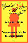 Radical Sanity: Commonsense Advice for Uncommon Women by Elizabeth Wurtzel (Paperback, 2001)