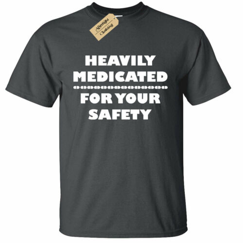 Heavily Medicated For Your Safety Funny Mens T Shirt Party Humour