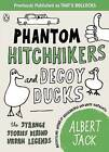 Phantom Hitchhikers and Decoy Ducks: The Strange Stories Behind the Urban Legends We Can't Stop Telling Each Other by Albert Jack (Paperback, 2008)