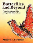 Butterflies and Beyond: Preparing A Young Child to Cope with Grief or Loss by Marilyn F. Struthers (Paperback, 2011)
