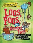 Loos, Poos, and Number Twos: A Disgusting Journey Through the Bowels of History! by Peter Hepplewhite (Hardback, 2015)