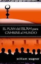 El Plan del Islam para Cambiar al Mundo by William Wagner (2007, Paperback)
