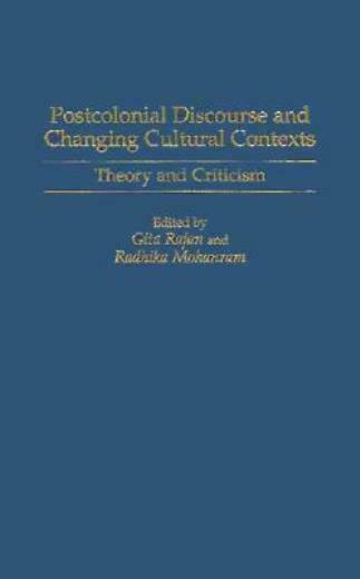 Postcolonial Discourse And Changing Cultural Contexts: Theory And Criticism