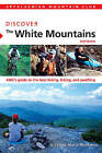 Amc Discover the White Mountains: Amc's Guide to the Best Hiking, Biking, and Paddling by Jerry Monkman, Marcy Monkman (Paperback, 2009)