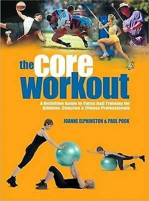 The Core Workout: A Definitive Guide to Swiss Ball Training for Athletes,...