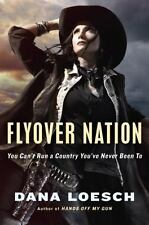 Flyover Nation : You Can't Run a Country You've Never Been To by Dana Loesch