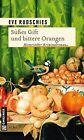 Süßes Gift und bittere Orangen von Eve Rudschies (2013, Taschenbuch)
