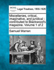 Miscellanies, Critical, Imaginative, and Juridical: Contributed to Blackwood's Magazine. Volume 1 of 2 by Samuel Warren (Paperback / softback, 2010)