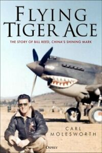 Flying-Tiger-Ace-The-story-of-Bill-Reed-China-039-s-Shining-Mark-9781472840035