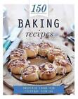 150 Baking Recipes: Inspired Ideas for Everyday Cooking by Parragon Books Ltd (Hardback, 2014)