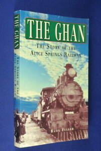 THE-GHAN-Basil-Fuller-THE-STORY-OF-THE-ALICE-SPRINGS-RAILWAY-book-train-history
