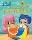 Bubble Guppies Guess Who's Fin-Tastic! by Sfi Readerlink Dist (Board book, 2014)