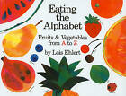 Eating the Alphabet: Fruits and Vegetables from A to Z by Lois Ehlert (Hardback, 1993)