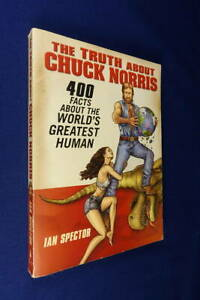 THE TRUTH ABOUT CHUCK NORRIS Ian Spector 400 FACTS RE THE WORLDS GREATEST HUMAN