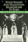 Stage Images and Traditions: Shakespeare to Ford by Robyn Bolam (Paperback, 2009)