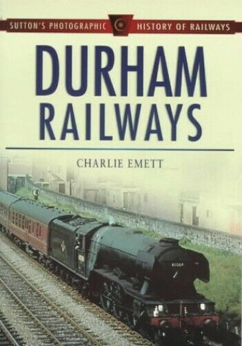 Durham Railways (Sutton's Photographic History of... by Emett, Charlie Paperback