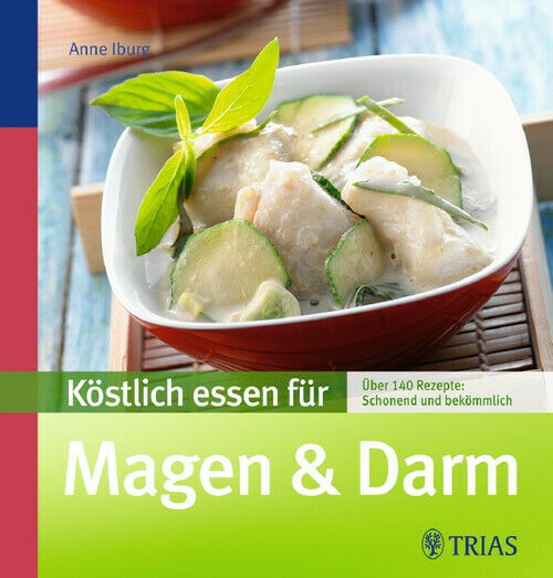 Köstlich essen für Magen & Darm: Über 140 Rezepte: schonend und bekömmlich - Ann