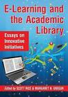 E-Learning and the Academic Library: Essays on Innovative Initiatives by McFarland & Co  Inc (Paperback, 2016)