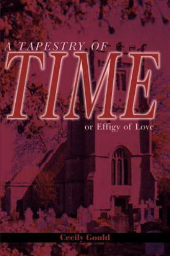 A Tapestry of Time : Or Effigy of Love by Cecily Gould (2001, Paperback)