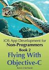 Book 2: Flying with Objective-C - IOS App Development for Non-Programmers: The Series on How to Create iPhone & iPad Apps by Kevin J McNeish (Paperback / softback, 2013)