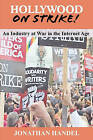 Hollywood on Strike!: An Industry at War in the Internet Age - The Writers Guild (Wga) Strike and Screen Actors Guild (Sag) Stalemate (Entertainment Labor Unions) by Jonathan Handel (Paperback / softback, 2011)