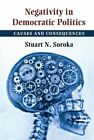 Negativity in Democratic Politics: Causes and Consequences by Stuart N. Soroka (Hardback, 2014)