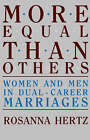 More Equal Than Others: Women and Men in Dual-Career Marriages by Rosanna Hertz (Paperback, 1988)