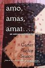 Amo, Amas, Amat...: An Unconventional Love Story by Carter Taylor Seaton (Paperback / softback, 2011)