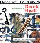 Stone Fires - Liquid Clouds: The Shamanic Art of Derek Hyatt by Peter Woodcock (Paperback, 2001)