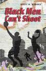 Black Men Can't Shoot by Scott N. Brooks (Paperback, 2014)