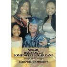 Sugar, Bananas and Some Sweet Sugar Cane: Through All the Struggles by Caren Williams Marriott (Paperback / softback, 2013)