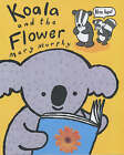 Koala and the Flower by Mary Murphy (Paperback, 2001)