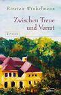 Zwischen Treue und Verrat von Kirsten Winkelmann (2012, Gebundene Ausgabe)