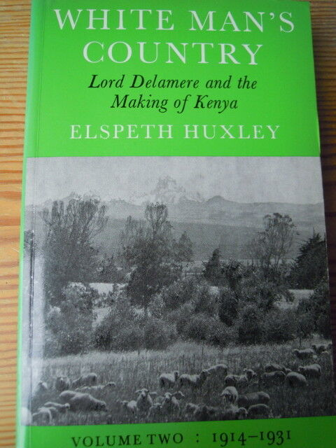 White Man's Country, Lord Delamere and the Making of Kenya, Elspeth Huxlex