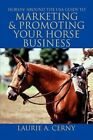 Horsin Around The USA Guide to Promoting Your Hor Laurie a Cerny