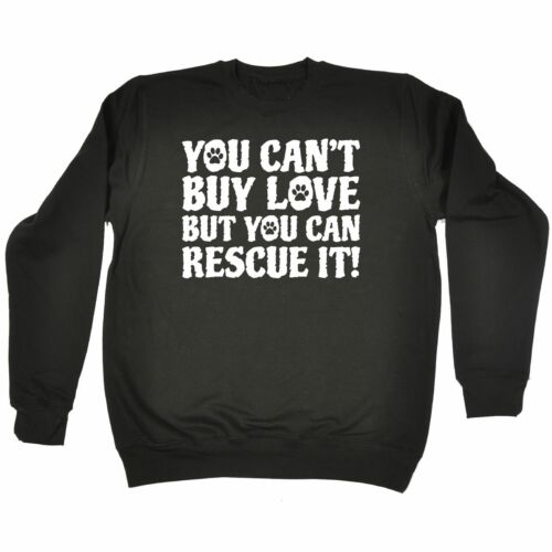 Cant Buy Love But You Can Rescue It SWEATSHIRT birthday fashion animal dog cat