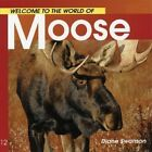 Welcome to the World of Moose by Diane Swanson (Paperback, 1999)