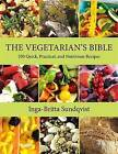 The Vegetarian's Bible: 350 Quick, Practical, and Nutritious Recipes by Inga-Britta Sundqvist (Hardback, 2013)