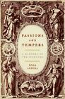 Passions and Tempers : A History of the Humours by Noga Arikha (2007, Hardcover)