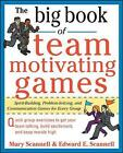 The Big Book of Team-Motivating Games: Spirit-Building, Problem-Solving and Communication Games for Every Group by Mary Scannell, Edward E. Scannell (Paperback, 2009)