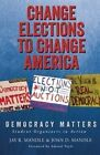 Change Elections to Change America: Democracy Matters: Student Organizers in Action by Jay R. Mandle, Joan D. Mandle (Paperback, 2014)