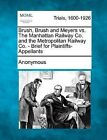 Brush, Brush and Meyers vs. the Manhattan Railway Co. and the Metropolitan Railway Co. - Brief for Plaintiffs-Appellants by Anonymous (Paperback / softback, 2012)